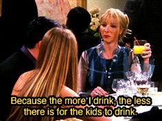 My excuse for drinking everyday during a 3 day weekend. Because the more I drink .My excuse for drinking everyday during a 3 day weekend. Because the more I drink, the less there is for Serie Friends, Friends Tv Show, Funny Friends, Friends Scenes, Friends Drinking Game, Weekend Humor, Phoebe Buffay, Greater Good, Great Tv Shows