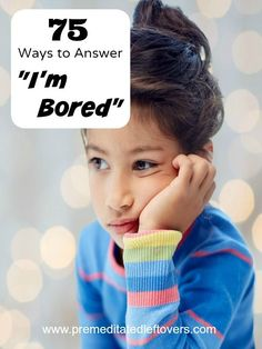 """75 Boredom Busters for Kids- Keep this list handy the next time your kids say, """"I'm bored!"""" It includes fun activities and crafts to keep them busy around the home. Make a game of this boredom buster idea!"""
