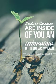 We all have seeds of greatness inside of us waiting to flourish and grow. Listen to Dorcas Walker on this podcast interview!
