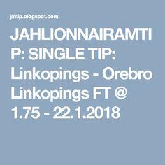 JAHLIONNAIRAMTIP: SINGLE TIP: Linkopings - Orebro Linkopings FT @ 1.75 - 22.1.2018