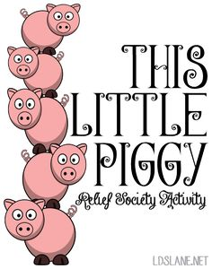 Relief Society Activity:  This Little Piggy: Fun idea and is easily adaptable to a variety of activities.