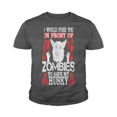 I Push You In Front Of Zombies To Save My Husky #gift #ideas #Popular #Everything #Videos #Shop #Animals #pets #Architecture #Art #Cars #motorcycles #Celebrities #DIY #crafts #Design #Education #Entertainment #Food #drink #Gardening #Geek #Hair #beauty #Health #fitness #History #Holidays #events #Home decor #Humor #Illustrations #posters #Kids #parenting #Men #Outdoors #Photography #Products #Quotes #Science #nature #Sports #Tattoos #Technology #Travel #Weddings #Women