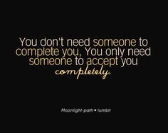 Someone who accepts you completly.