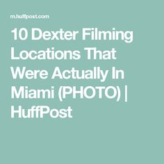 10 Dexter Filming Locations That Were Actually In Miami (PHOTO) | HuffPost
