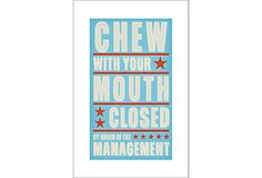 Chew with Your Mouth Closed....i know some people who could learn from this