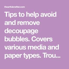 Tips to help avoid and remove decoupage bubbles. Covers various media and paper types. Troubleshoots several reader questions with possible solutions.
