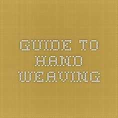 Guide to Hand Weaving
