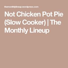 Not Chicken Pot Pie (Slow Cooker) | The Monthly Lineup