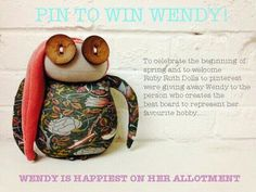 Here it is,  Ruby Ruth's very first Pinterest competition! All you have to do is: 1) Follow us Pinterest  2) Pin this onto your own 'Ruby Ruth Dolls' board. 3) Then pin lots of lovely images you think Wendy will like! Remember, Wendy is happiest on her allotment!  4) Please tag all your pins @Ruby Ruth Dolls #WinWendy  5) Finally, enter by posting a link to your board in the comments section of this pin by 5pm on 1st May. Let the best board win!