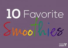10 Favorite Smoothie Recipes | gimmesomeoven.com