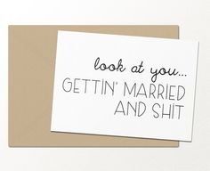 look at you getting married and shit // funny greeting card // engagement card // wedding card // friendship card // marriage and engagement
