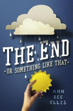 The End or Something Like That by Ann Dee Eillis | Publisher: Dial | Publication Date: May 1, 2014 | #YA Contemporary / social issues / coping with loss #ghosts