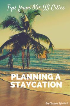 Staycation on a Budget Ideas from 60 US Cities...start planning for Spring Break!