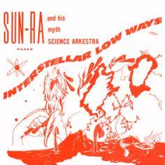 Sun Ra and his Myth Science Arkestra - Interstellar Low Ways (1969)
