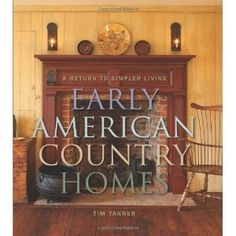 Early American Country Homes: A Return to Simpler Living (Hardcover) #home decor #home #decor