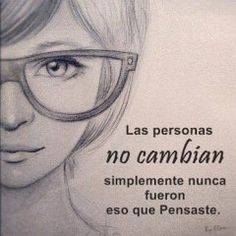 People never change Good Thoughts, Positive Thoughts, Positive Quotes, Motivational Quotes, Inspirational Quotes, More Than Words, Spanish Quotes, Spanish Phrases, Cool Drawings