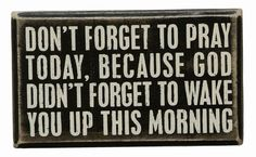 """Primitives By Kathy Box Sign - """"Don't Forget To Pray Today, Because God..."""" #PrimitivesByKathy #RusticPrimitive"""