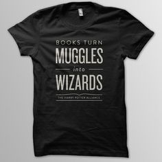 Books turn muggles into wizards. It's a fact. Look it up on Wikipedia if you don't believe me! These shirts are printed on American Apparel and are available at DFTBA.com/HPA