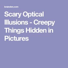 Scary Optical Illusions - Creepy Things Hidden in Pictures