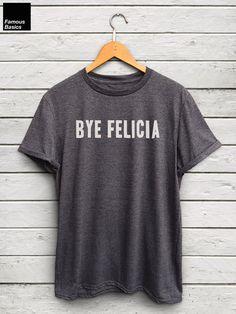 Bye Felicia tshirt bye felicia shirt funny tumblr by FamousBasics