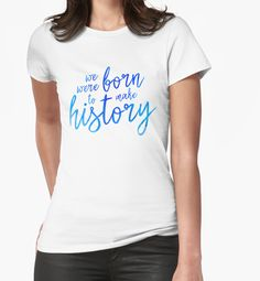 """""""We were Born to make History"""" Womens Fitted T-Shirts by GinHans 