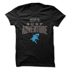 Surf Adventure Funny Shirt Check more at http://sunfrogcoupon.com/2016/12/21/surf-adventure-funny-shirt/