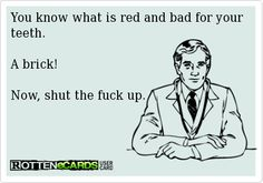 I would love to say this to the idiot blabbermouths I work with.