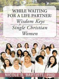 While Waiting for a Life Partner: Wisdom Keys for Single Christian Women