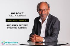 YOU DON'T BUILD A BUSINESS - YOU BUILD PEOPLE - AND THEN PEOPLE BUILD THE BUSINESS. www.whatsfund.com