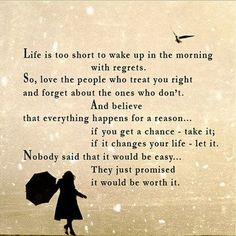 life is to short to wake up in the morning with regrets