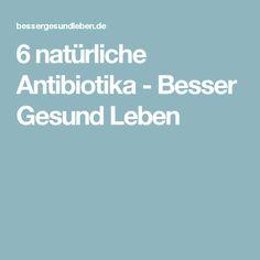 6 natürliche Antibiotika - Besser Gesund Leben
