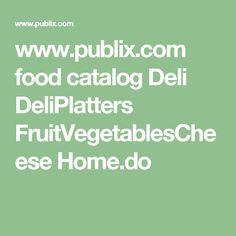 www.publix.com food catalog Deli DeliPlatters FruitVegetablesCheese Home.do