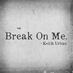 Break On Me, a song by Keith Urban on Spotify