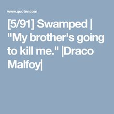 "[5/91] Swamped | ""My brother's going to kill me."" 