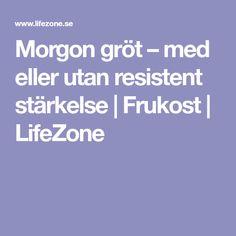 Morgon gröt – med eller utan resistent stärkelse | Frukost | LifeZone