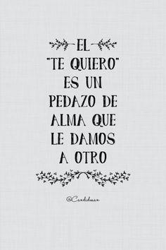 """""""El Te Quiero es un pedazo de alma que le damos a otro"""".*"""