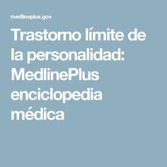 Trastorno límite de la personalidad: MedlinePlus enciclopedia médica