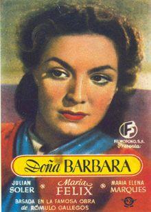 Dona Barbara. Mexico. Maria Felix, Julian Soler, Maria Elena Marques. Directed by Fernando de Fuentes, Miguel M. Delgado. 1943