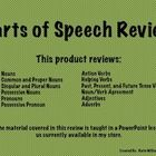 This product reviews:    Nouns  Common and Proper Nouns  Singular and Plural Nouns  Possessive Nouns  Pronouns  Possessive Pronoun  Action Verbs  Helping Ve...