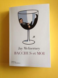 Le wine-geek fondateur qui « gardait dans sa cave plus de bourgognes que de bordeaux » par Jay McInerney in «Bacchus et moi »