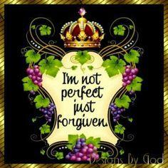 I'm not perfect just forgiven | I'm not perfect just forgiven.....