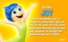 I took this quiz and I got Joy! So not me, but I'll live with it. Try this quiz and see who you get.