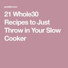 21 Whole30 Recipes to Just Throw in Your Slow Cooker