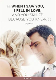 When I saw you, I fell in love, and you smiled because you knew. — Arrigo Boito #Wedding #Quotes