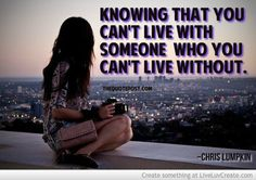 CAN'T LIVE WITH CAN'T LIVE WITHOUT - WWW.THEQUOTEPOST.COM