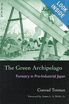 Green Archipelago: Forestry In Pre-Industrial Japan (Ecology & History): Conrad Totman, Jr. James L.A. Webb: 9780821412558: Amazon.com: Books