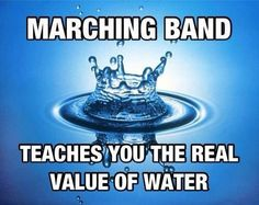Marching Band Problems- Drink twice as much as you think you need haha
