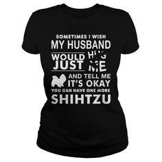 Sometimes I Wish My Husband Would Just Hug Me Shih Tzu T Shirts