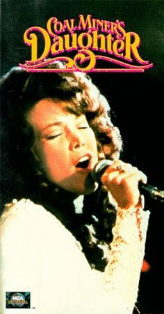 Coal Miners Daughter....an oldie, but a goodie!