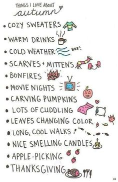things I love about autumn: cozy sweaters, warm drinks, cold weather, scarves and mittens, bonfires, movie nights, carving pumpkins, lots of cuddling, leaves changing color, long cool walks, nice smelling candles, apple picking, thanksgiving.